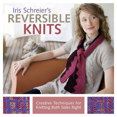 Iris Schreier's Reversible Knits: Creative Techniques for Knitting Both Sides Right (BOK)