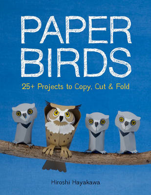 Paper Birds: 25+ Projects to Copy, Cut, and Fold (BOK)