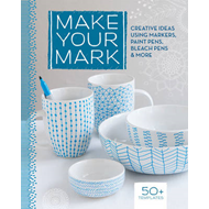 Make Your Mark: Creative Ideas Using Markers, Paint Pens, Bleach Pens & More (BOK)