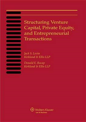 Structuring Venture Capital, Private Equity and Entrepreneurial Transactions, 2013 Edition (BOK)