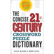 The Concise 21st Century Crossword Puzzle Dictionary: All the Words You Need, None of the Words You (BOK)