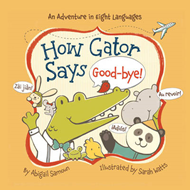 How Gator says good-bye!: An Adventure in Eight Languages (BOK)
