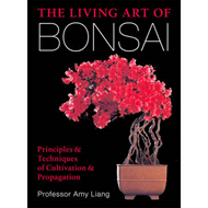 The Living Art of Bonsai: Principles & techniques of cultivation & propagation (BOK)