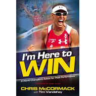 I'm Here to Win: A World Champion's Advice for Peak Performance (BOK)