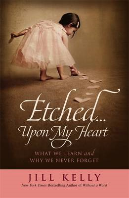 Etched... Upon My Heart: What We Learn and Why We Never Forget (BOK)