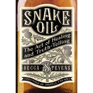 Snake Oil: The Art of Healing and Truth-telling (BOK)