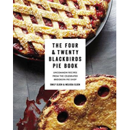 The Four & Twenty Blackbirds Pie Book: Uncommon Recipes from the Celebrated Brooklyn Pie Shop (BOK)