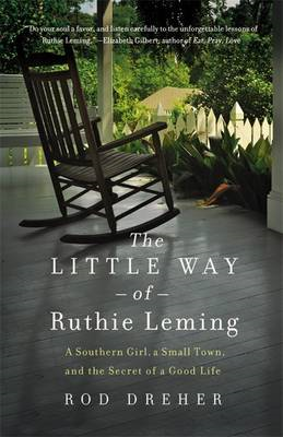 The Little Way of Ruthie Leming: A Southern Girl, a Small Town, and the Secret of a Good Life (BOK)