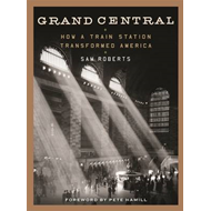Grand Central: How a Train Station Transformed America (BOK)