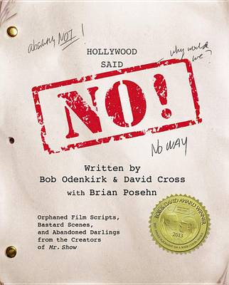 Hollywood Said No!: Orphaned Film Scripts, Bastard Scenes, and Abandoned Darlings from the Creators (BOK)