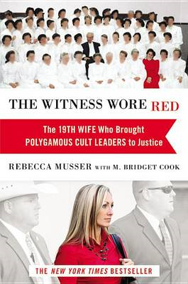 The Witness Wore Red: The 19th Wife Who Helped to Bring Down a Polygamous Cult (BOK)