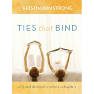 Ties That Bind: A 52-Week Devotional for Mothers and Daughters (BOK)
