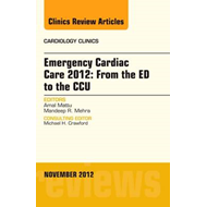 Emergency Cardiac Care 2012: From the ED to the CCU, An Issu (BOK)