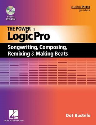 The Power in Logic Pro: Songwriting, Composing, Remixing, and Making Beats (BOK)