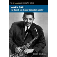 "Walk Tall: The Music and Life of Julian ""Cannonball"" Adderley (BOK)"