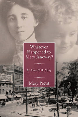 Whatever Happened to Mary Janeway?: A Home Child Story (BOK)