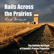 Rails Across the Prairies: The Railway Heritage of Canada's Prairie Provinces (BOK)