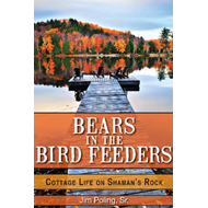 Bears in the Bird Feeders: Cottage Life on Shaman's Rock (BOK)