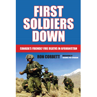 First Soldiers Down: Canada's Friendly Fire Deaths in Afghanistan (BOK)