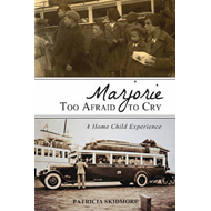 Marjorie Too Afraid to Cry: A Home Child Experience (BOK)