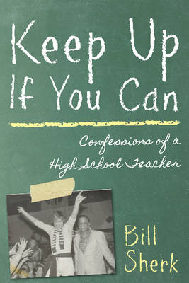 Keep Up If You Can: Confessions of a High School Teacher (BOK)