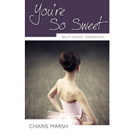 You're So Sweet: Ballet School Confidential (BOK)