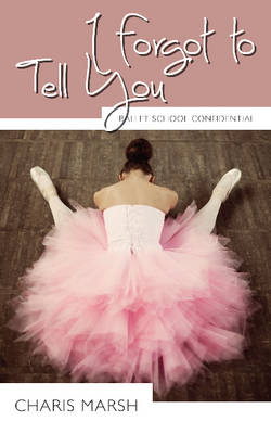 I Forgot to Tell You: Ballet School Confidential (BOK)