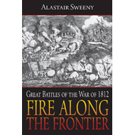 Fire Along the Frontier: Great Battles of the War of 1812 (BOK)