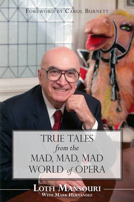 True Tales from the Mad, Mad, Mad World of Opera (BOK)