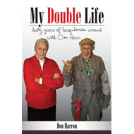 My Double Life: Sexty Yeers of Farquharson Around with Don Harn (BOK)