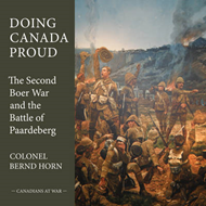 Doing Canada Proud: The Second Boer War and the Battle of Paardeberg (BOK)