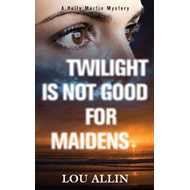 Twilight is Not Good for Maidens: A Holly Martin Mystery (BOK)