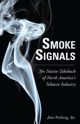 Smoke Signals: The Native Takeback of North America's Tobacco Industry (BOK)