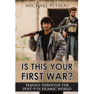 Is This Your First War?: Travels Through the Post-9/11 Islamic World (BOK)