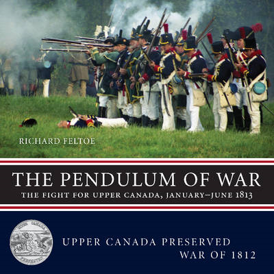 The Pendulum of War: The Fight for Upper Canada, January-June 1813 (BOK)