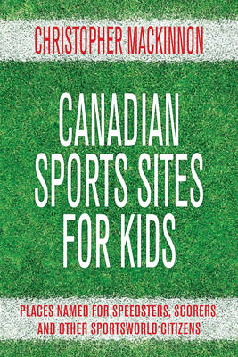 The Canadian Sports Sites for Kids: Places Named for Speedsters, Scorers, and Other Sportsworld Citi (BOK)