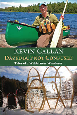 Dazed But Not Confused: Tales of a Wilderness Wanderer (BOK)