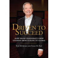 Driven to Succeed: How Frank Hasenfratz Grew Linamar from Guelph to Global (BOK)