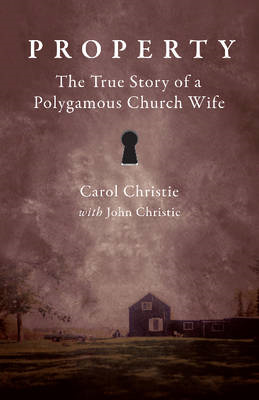 Property!: The True Story of a Polygamous Church Wife (BOK)