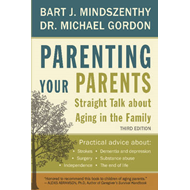 Parenting Your Parents: Straight Talk About Aging in the Family (BOK)