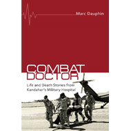 Combat Doctor: Life and Death Stories from Kandahar's Military Hospital (BOK)