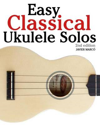Easy Classical Ukulele Solos: Featuring Music of Bach, Mozart, Beethoven, Vivaldi and Other Composer (BOK)