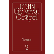 John the Great Gospel - Volume 2: Jesus' Precepts and Deeds Through His Three Years of Teaching (BOK)