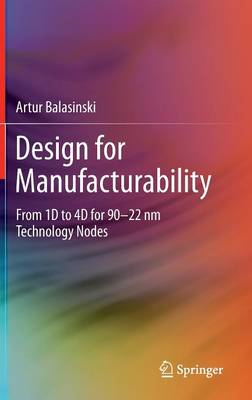 Design for Manufacturability: From 1d to 4d for 90-22 Nm Technology Nodes (BOK)
