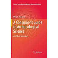 A Consumer's Guide to Archaeological Science: Analytical Techniques (BOK)