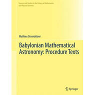 Babylonian Mathematical Astronomy: Procedure Texts (BOK)