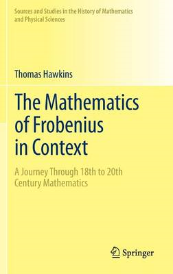 The Mathematics of Frobenius in Context: A Journey Through 18th to 20th Century Mathematics (BOK)