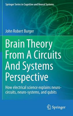 Brain Theory from a Circuits and Systems Perspective: How Electrical Science Explains Neuro-circuits (BOK)
