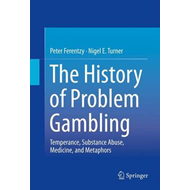 The History of Problem Gambling: Temperance, Substance Abuse, Medicine, and Metaphors (BOK)