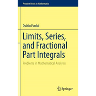 Limits, Series, and Fractional Part Integrals: Problems in Mathematical Analysis (BOK)